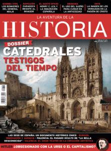 """Portada del número 270 de la revista de Historia """"La Aventura de la Historia"""", con un Dossier dedicado a las catedrales de Burgos, Palencia y Valencia."""
